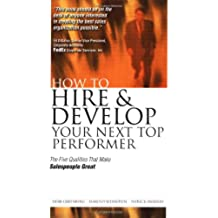 How to Hire and Develop Your Next Top Performer: The Five Qualities That Make Salespeople Great (Four Factors That Make Great Sales People)