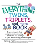 The Everything Twins, Triplets, And More Book: From Seeing The First Sonogram To Coordinating Nap Times And Feedings -- All You Need To Enjoy Your Multiples (Everything (Parenting))