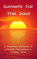 Sunsets For The Soul: A Wonderful Collection of Stunning Photographs & Timeless Verse