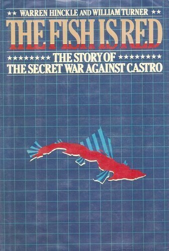 The Fish Is Red: The Story of the Secret War Against Castro by Warren Hinckle William W. Turner(1981-08-01) Fish Turner