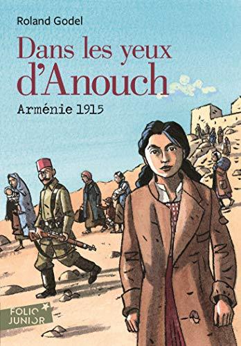Dans les yeux d'Anouch. Arménie, 1915 (Folio Junior t. 1831) par Roland Godel