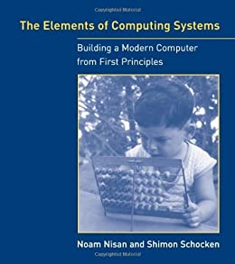 The Elements of Computing Systems: Building a Modern Computer from First Principles von [Nisan, Noam, Shimon Schocken]