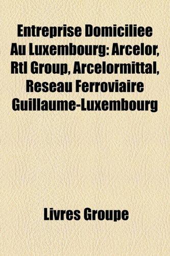 entreprise-domicilie-au-luxembourg-arcelor-rtl-group-arcelormittal-rseau-ferroviaire-guillaume-luxem