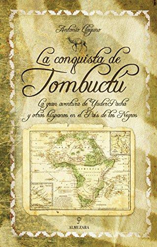 La conquista de Tombuctú: La gran aventura de Yuder Pachá y otros hispanos en el País de los Negros