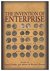 The invention of enterprise : entrepreneurship from ancient Mesopotamia to modern times / edited by David S. Landes, Joel Mokyr, & William J. Baumol