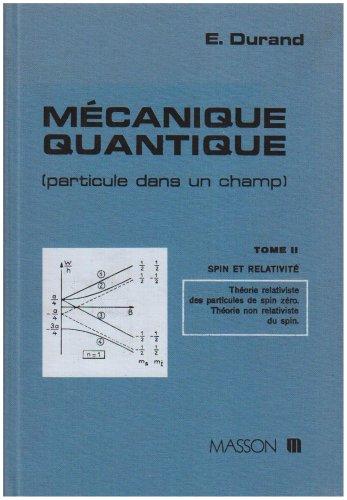 Mécanique quantique particule dans un champ, tome 2 : Spin et Relativité, théorie relativiste des Particules de Spin Zéro, théorie non Relativiste du Spin