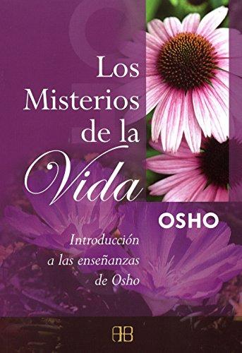 Los misterios de la vida: Introducción a las enseñanzas de Osho por Osho