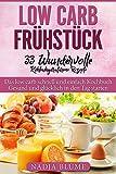 Low Carb Frühstück - 33 kohlenhydratarme Rezepte: Das low carb schnell und einfach Kochbuch - Gesund und glücklich in den Tag starten
