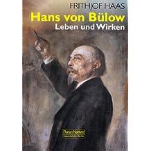 Hans von Bülow. Leben und Wirken: Wegbereiter für Wagner, Liszt und Brahms