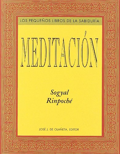 MEDITACION (LOS PEQUEÑOS LIBROS DE LA SABIDURIA) por SOGYAL RINPOCHE