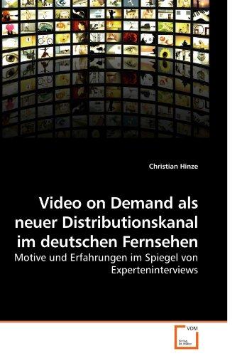 Video on Demand als neuer Distributionskanal im deutschen Fernsehen: Motive und Erfahrungen im Spiegel von Experteninterviews