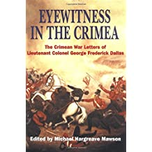 Eyewitness in the Crimea: The Crimean War Letters of Lt. Col. George Frederick Dallas: The Crimean War Letters of Lt.Col.George Frederick Dallas, 1854-1856