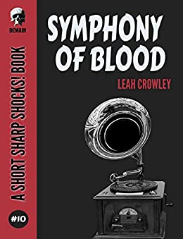 Symphony Of Blood (Short Sharp Shocks! Book 10) by [Crowley, Leah]
