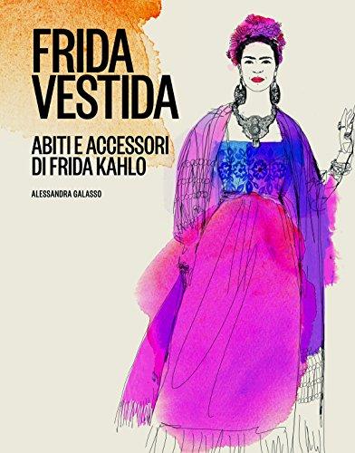 Frida vestida. Abiti e accessori di Frida Kahlo. Ediz. a colori por Alessandra Galasso