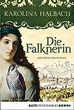 Die Falknerin: Historischer Roman (Klassiker. Historischer Roman. Bastei Lübbe Taschenbücher)