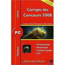 Physique et chimie PC : Corrigés des concours 2008 Polytechnique, Mines-Ponts, Centrale-Supélec, CCP