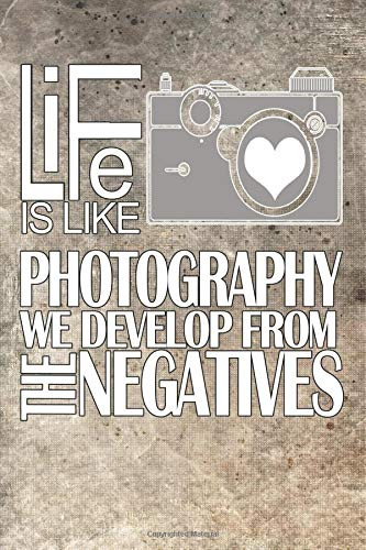 Life Is Like Photography We Develop From The Negatives: Blank Lined Notebook Journal Diary Composition Notepad 120 Pages 6x9 Paperback ( Photography ) Brown
