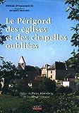 Le Périgord des églises et des chapelles oubliees tome I