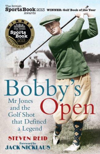 Bobby's Open: Mr Jones and the Golf Shot that Defined a Legend por Steven Reid