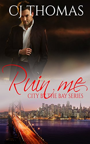 Ruin Me (City by the Bay Series Book 1)