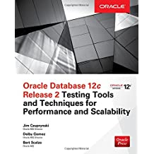 Oracle Database 12c Release 2 Testing Tools and Techniques for Performance and Scalability