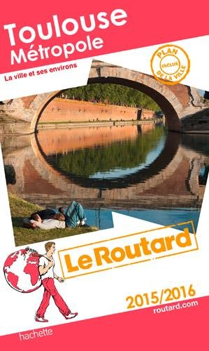 Guide du Routard Toulouse métropole 2015/2016 par Collectif