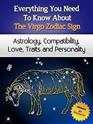 Everything You Need to Know About The Virgo Zodiac Sign - Astrology, Compatibility, Love, Traits And Personality (Everything You Need to Know About Zodiac Signs Book 12) (English Edition)