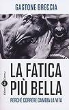 Scarica Libro La fatica piu bella Perche correre cambia la vita (PDF,EPUB,MOBI) Online Italiano Gratis