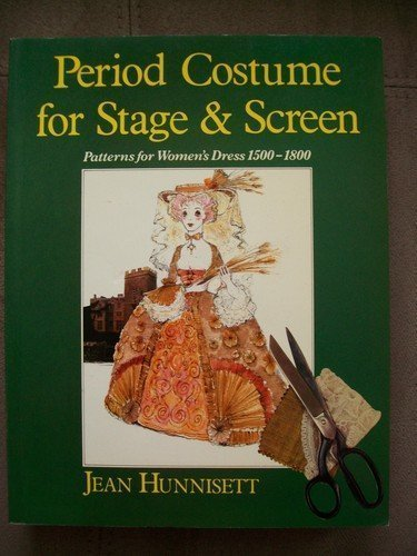 Period Costume for Stage and Screen: 1500-1800: Patterns for Women's Dress (Practical Period Costume) by Jean Hunnisett (1986-10-23)