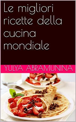 Ebook le migliori ricette della cucina mondiale di yulya for Le migliori ricette di cucina