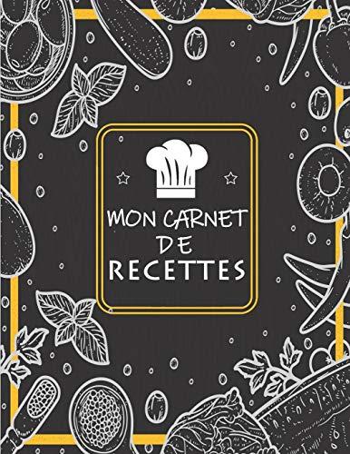 Mon Carnet De Recettes: Cahier a Remplir Avec 100 Recettes,Notes & Photographie de Vos Plats,120 Pages,21,59 x 27,94 cm par Carnets de Cuisines