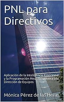 PNL para Directivos: Aplicación de la Inteligencia Emocional y la Programación Neurolingüística a la Dirección de Equipos Epub Descargar Gratis