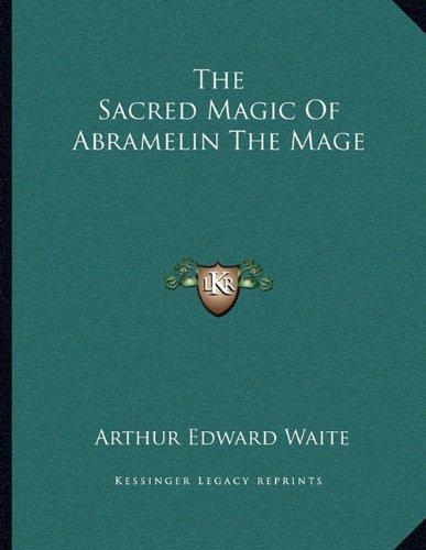 The Sacred Magic Of Abramelin The Mage by Arthur Edward Waite (2010-09-10)