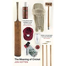 The Meaning of Cricket: or How to Waste Your Life on an Inconsequential Sport (English Edition)