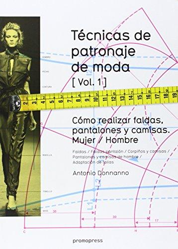 Técnicas de patronaje de moda vol. 1: Cómo realizar faldas, pantalones y camisas Mujer / Hombre
