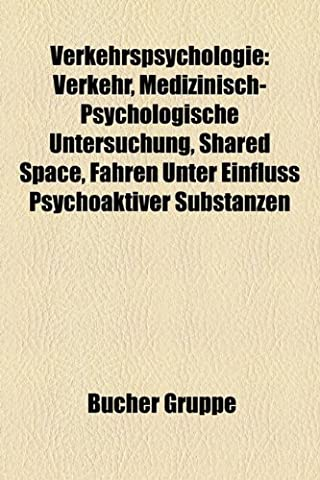 Verkehrspsychologie: Verkehr, Medizinisch-Psychologische Untersuchung, Shared Space, Fahren Unter Einfluss Psychoaktiver