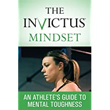 The Invictus Mindset: An Athlete's Guide To Mental Toughness (English Edition)