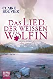 Das Lied der weißen Wölfin: Kanada-Roman