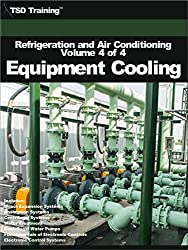 Refrigeration and Air Conditioning Volume 4 of 4 - Equipment Cooling: Includes Direct Expansion, Absorption, Centrifugal Systems, Water Treatment, Pumps, ... (Refrigeration and Air Conditioning HVAC)