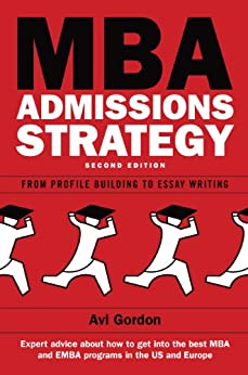 Mba Admissions Strategy: From Profile Building To Essay Writing par [Gordon, Avi]