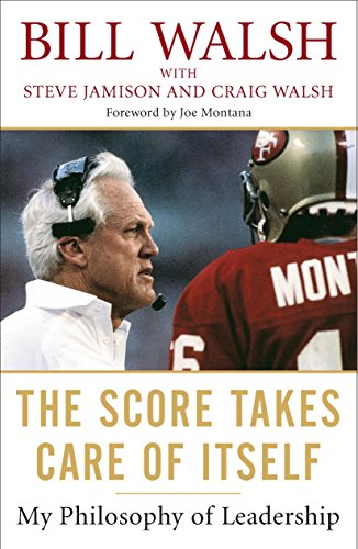 The Score Takes Care of Itself: My Philosophy of Leadership por Bill Walsh