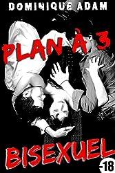 Plan A trois Bisexuel (+ Histoire BONUS): (Nouvelle Érotique, Sexe à Plusieurs, Domination, Fantasmes, HARD)