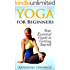Yoga for  Beginners - Your Essential Guide to Getting Started!