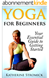 Yoga for  Beginners - Your Essential Guide to Getting Started! (English Edition)