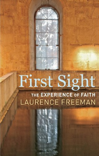 First Sight: The Experience of Faith by Laurence Freeman (2007-06-30)