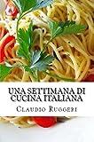 eBook Gratis da Scaricare Una settimana di cucina italiana (PDF,EPUB,MOBI) Online Italiano