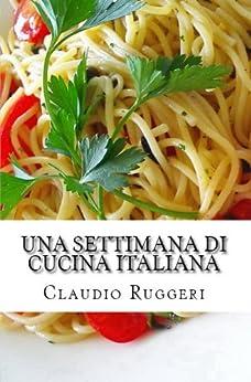 Una settimana di cucina italiana (Italian Edition)