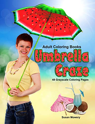 Adult Coloring Books Umbrella Craze: 48 grayscale coloring pages of umbrellas used in the rain, fun in the sun, tiny umbrellas in drinks and more
