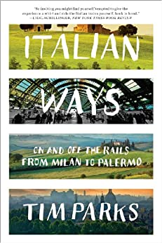 Italian Ways: On and Off the Rails from Milan to Palermo par [Parks, Tim]