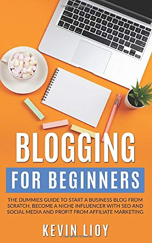 Blogging for Beginners: The dummies guide to start a Business Blog from scratch, become a Niche Influencer with SEO and Social Media and profit from Affiliate Marketing (WordPress, Band 2)